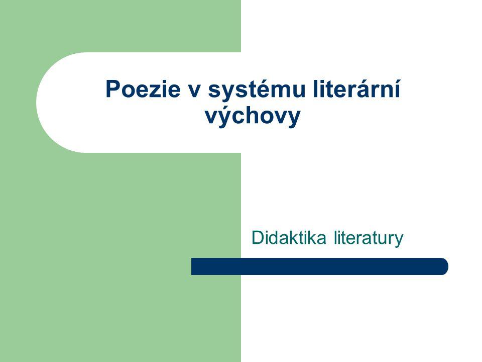 Poezie v systému literární výchovy Didaktika literatury