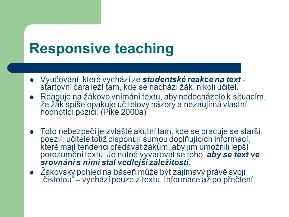 Responsive teaching Vyučování, které vychází ze studentské reakce na text - startovní čára leží tam, kde se nachází žák, nikoli učitel. Reaguje na žák