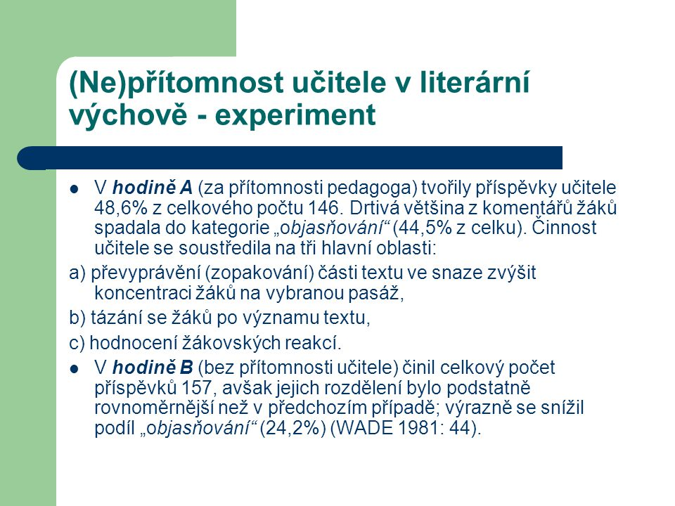 (Ne)přítomnost učitele v literární výchově - experiment V hodině A (za přítomnosti pedagoga) tvořily příspěvky učitele 48,6% z celkového počtu 146. Dr
