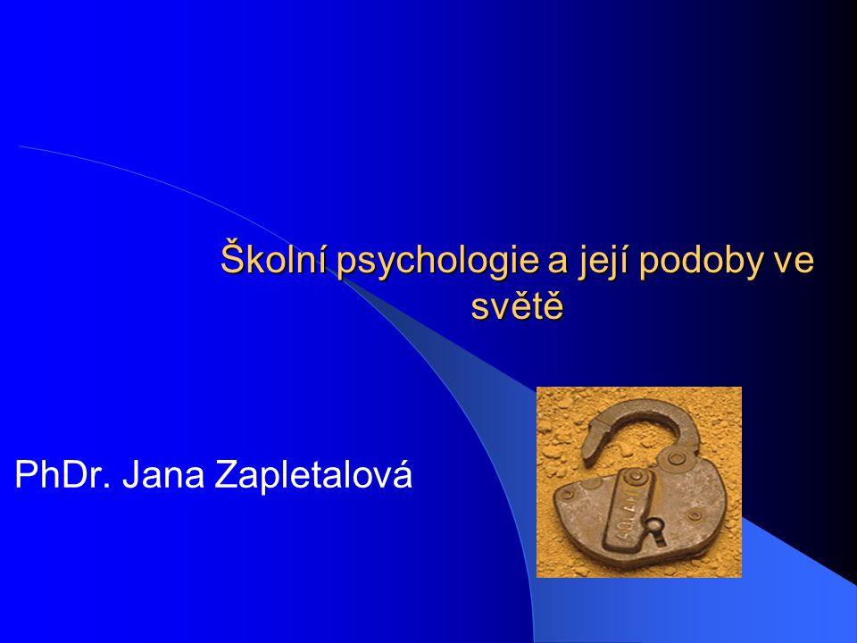 Školní psychologie a její podoby ve světě PhDr. Jana Zapletalová