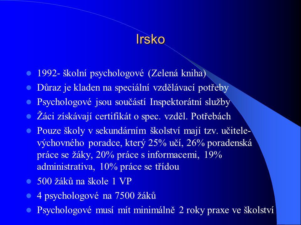Irsko 1992- školní psychologové (Zelená kniha) Důraz je kladen na speciální vzdělávací potřeby Psychologové jsou součástí Inspektorátní služby Žáci získávají certifikát o spec.