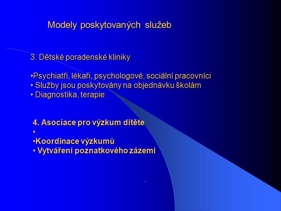 . 3. Dětské poradenské kliniky Psychiatři, lékaři, psychologové, sociální pracovníciPsychiatři, lékaři, psychologové, sociální pracovníci Služby jsou