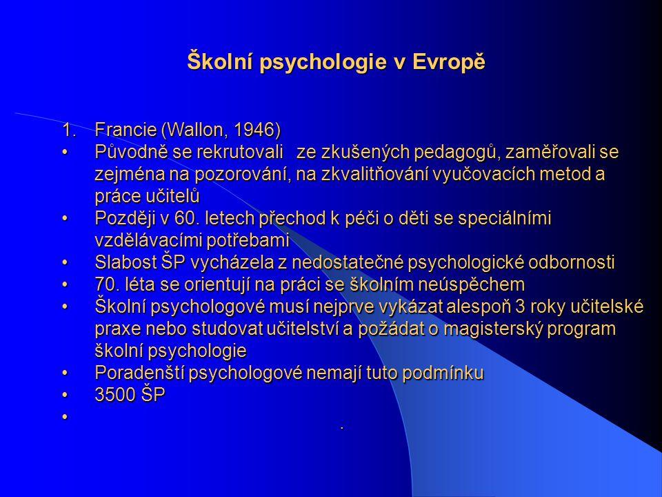Školní psychologie v Evropě. 1.Francie (Wallon, 1946) Původně se rekrutovali ze zkušených pedagogů, zaměřovali se zejména na pozorování, na zkvalitňov