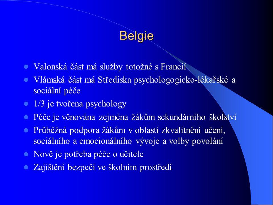 Belgie Valonská část má služby totožné s Francií Vlámská část má Střediska psychologogicko-lékařské a sociální péče 1/3 je tvořena psychology Péče je věnována zejména žákům sekundárního školství Průběžná podpora žákům v oblasti zkvalitnění učení, sociálního a emocionálního vývoje a volby povolání Nově je potřeba péče o učitele Zajištění bezpečí ve školním prostředí