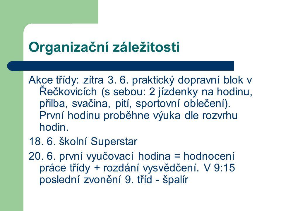 Organizační záležitosti Akce třídy: zítra 3. 6.