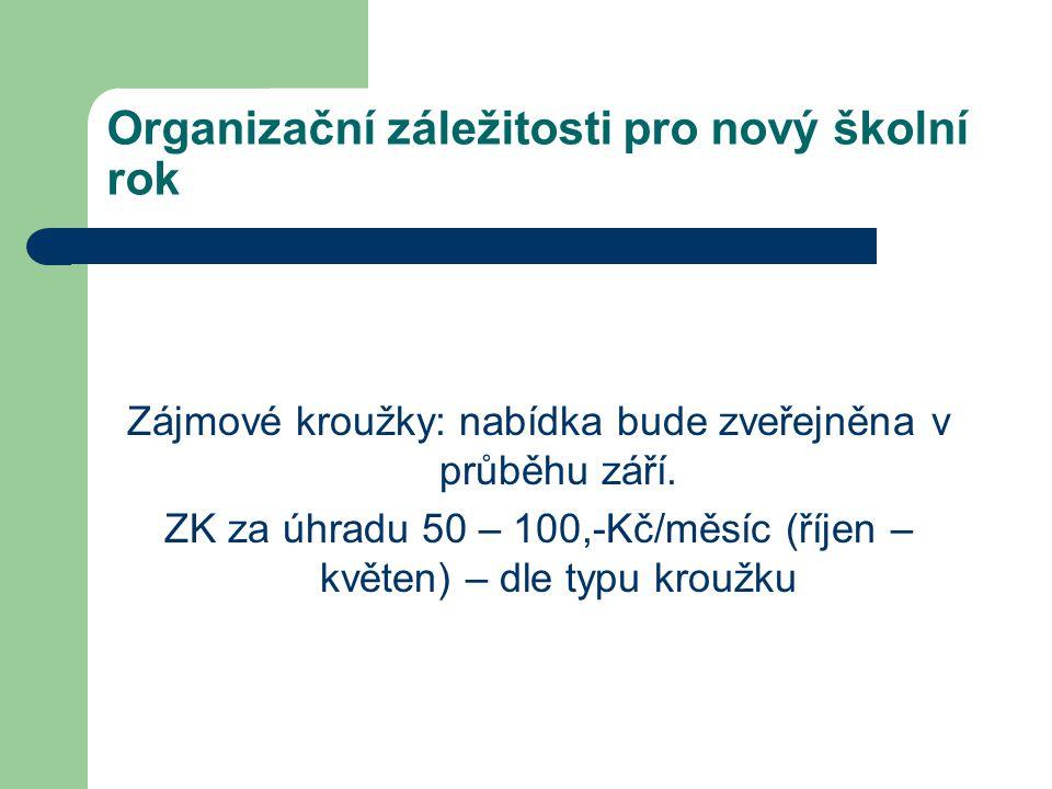 Organizační záležitosti pro nový školní rok Zájmové kroužky: nabídka bude zveřejněna v průběhu září.