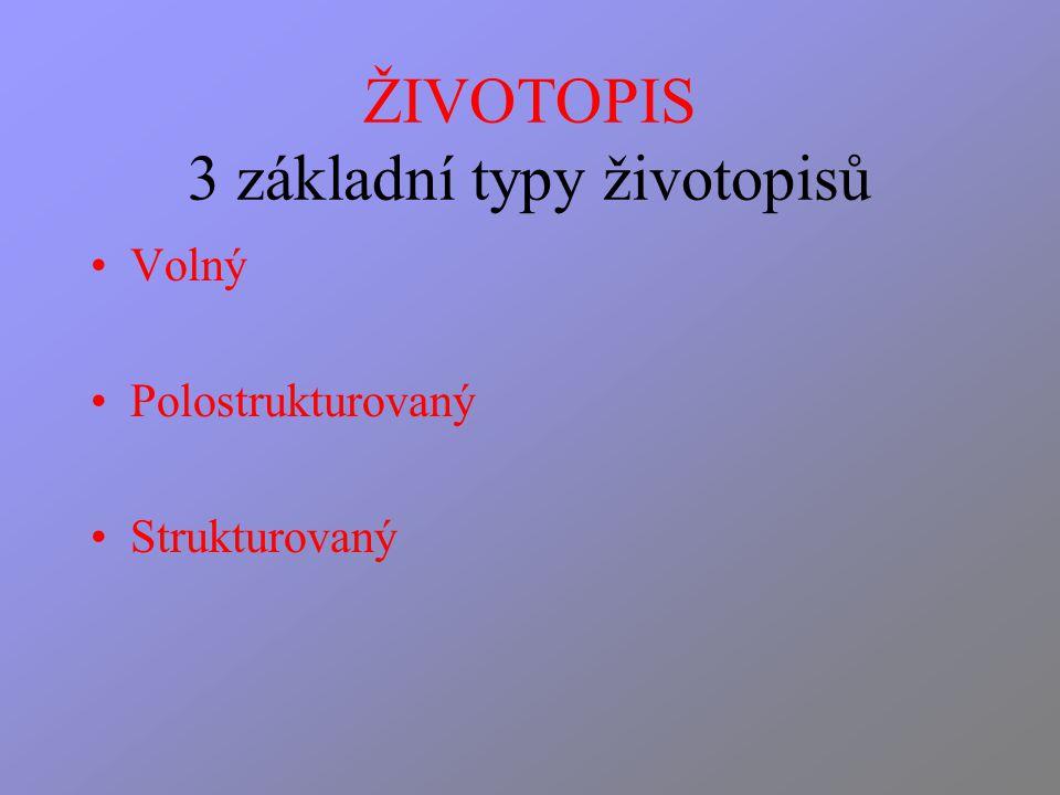 ŽIVOTOPIS 3 základní typy životopisů Volný Polostrukturovaný Strukturovaný