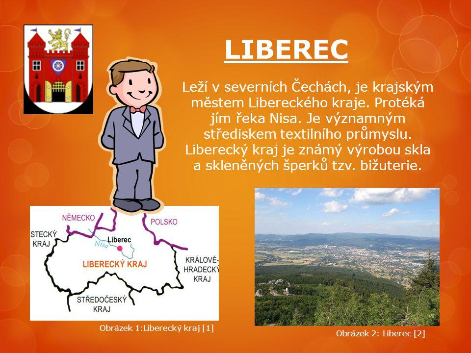 LIBEREC Leží v severních Čechách, je krajským městem Libereckého kraje. Protéká jím řeka Nisa. Je významným střediskem textilního průmyslu. Liberecký