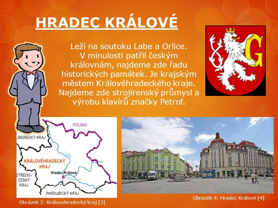 HRADEC KRÁLOVÉ Leží na soutoku Labe a Orlice. V minulosti patřil českým královnám, najdeme zde řadu historických památek. Je krajským městem Královéhr