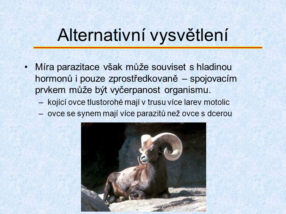Alternativní vysvětlení Míra parazitace však může souviset s hladinou hormonů i pouze zprostředkovaně – spojovacím prvkem může být vyčerpanost organis