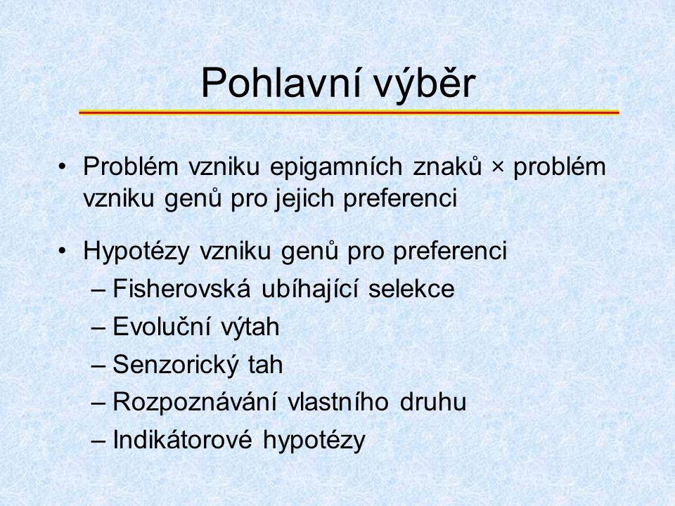 Pohlavní výběr Problém vzniku epigamních znaků × problém vzniku genů pro jejich preferenci Hypotézy vzniku genů pro preferenci –Fisherovská ubíhající