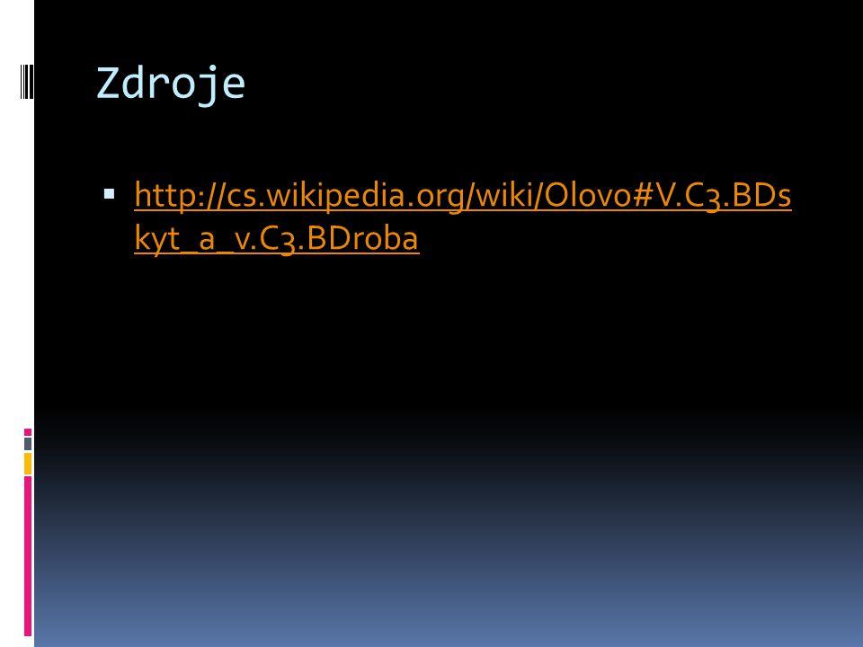 Zdroje  http://cs.wikipedia.org/wiki/Olovo#V.C3.BDs kyt_a_v.C3.BDroba http://cs.wikipedia.org/wiki/Olovo#V.C3.BDs kyt_a_v.C3.BDroba