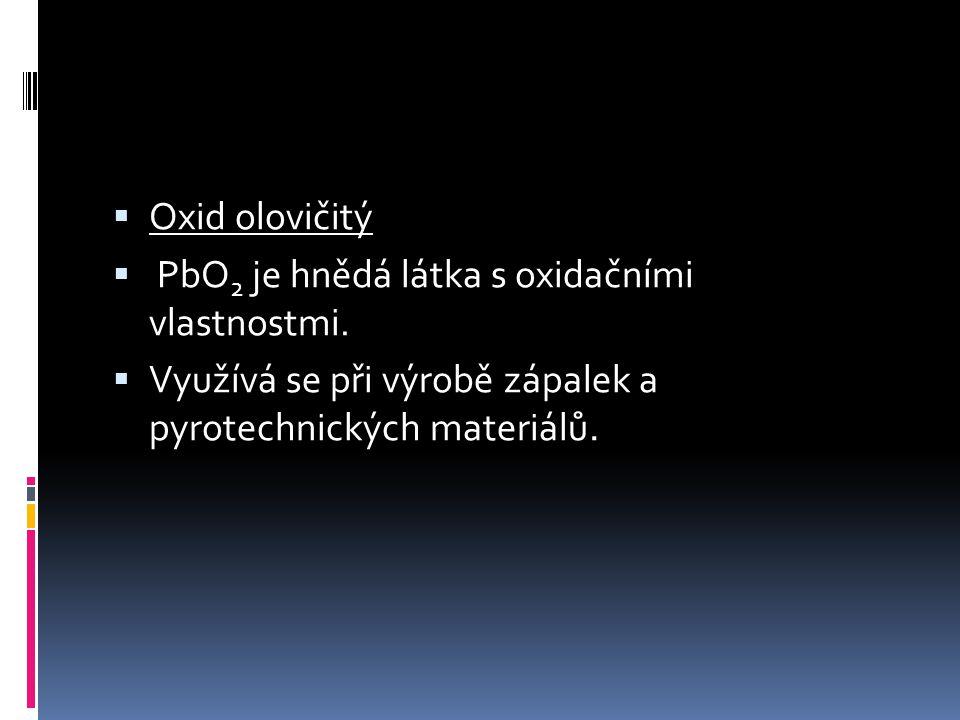  Oxid olovičitý  PbO 2 je hnědá látka s oxidačními vlastnostmi.