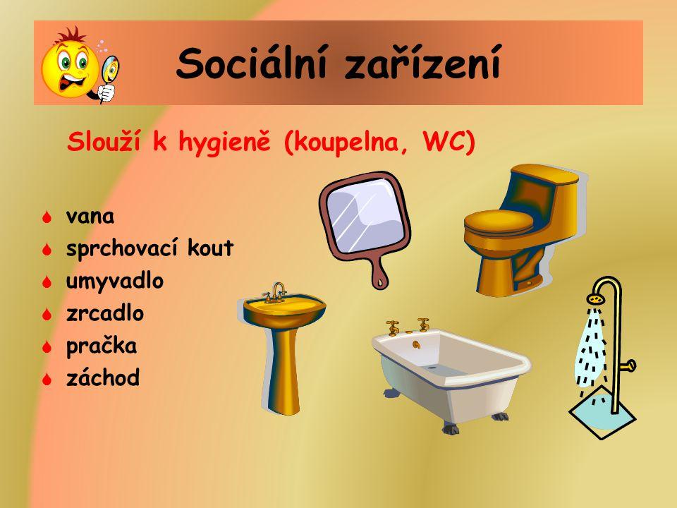 Sociální zařízení Slouží k hygieně (koupelna, WC)  vana  sprchovací kout  umyvadlo  zrcadlo  pračka  záchod