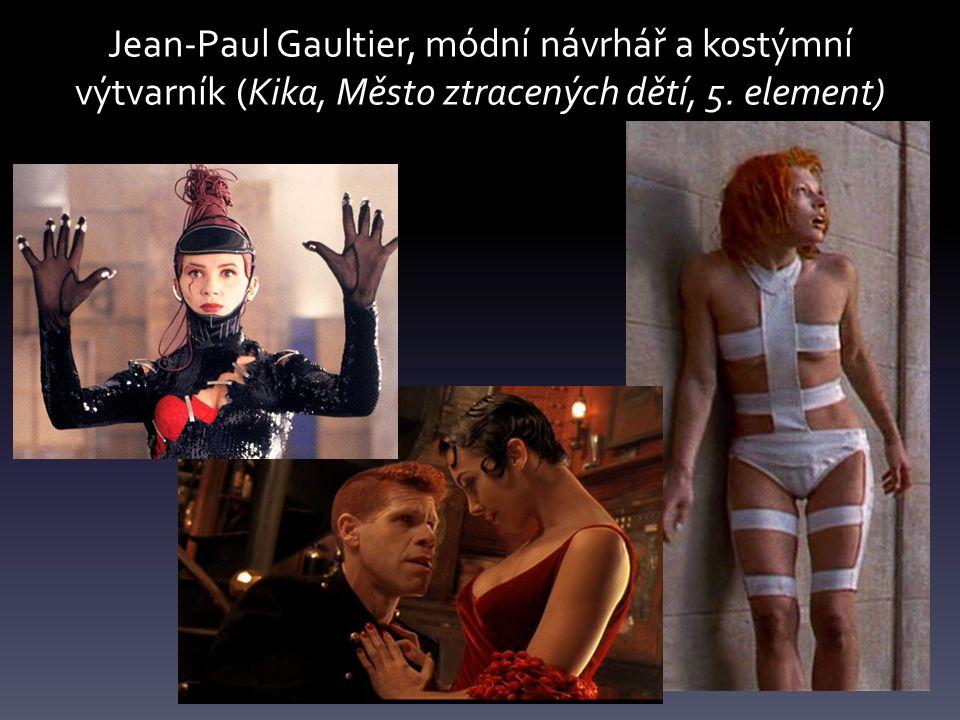 Jean-Paul Gaultier, módní návrhář a kostýmní výtvarník (Kika, Město ztracených dětí, 5. element)