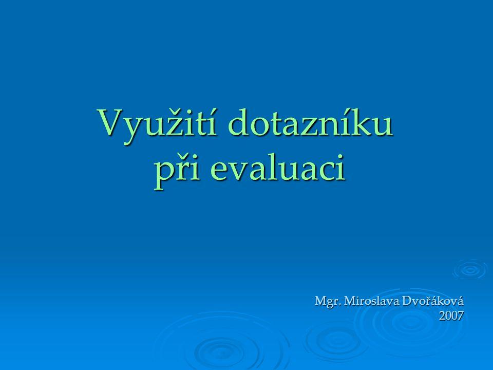 Využití dotazníku při evaluaci Mgr. Miroslava Dvořáková 2007