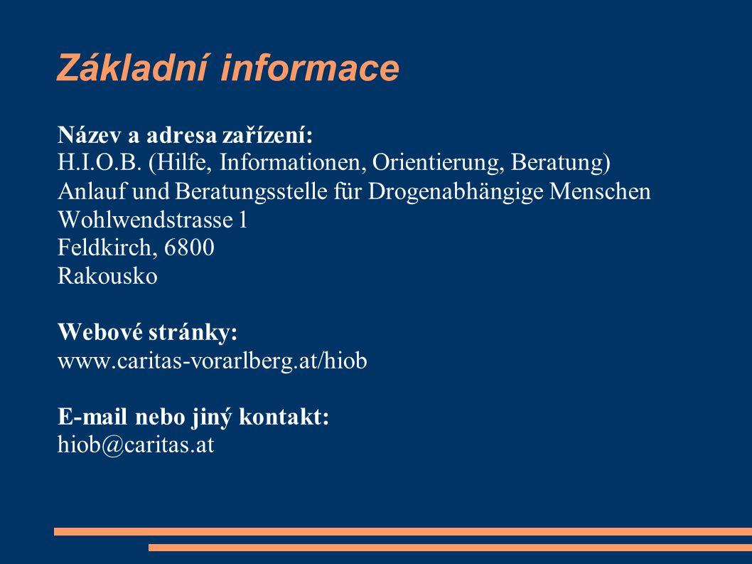 Základní informace Název a adresa zařízení: H.I.O.B. (Hilfe, Informationen, Orientierung, Beratung) Anlauf und Beratungsstelle für Drogenabhängige Me