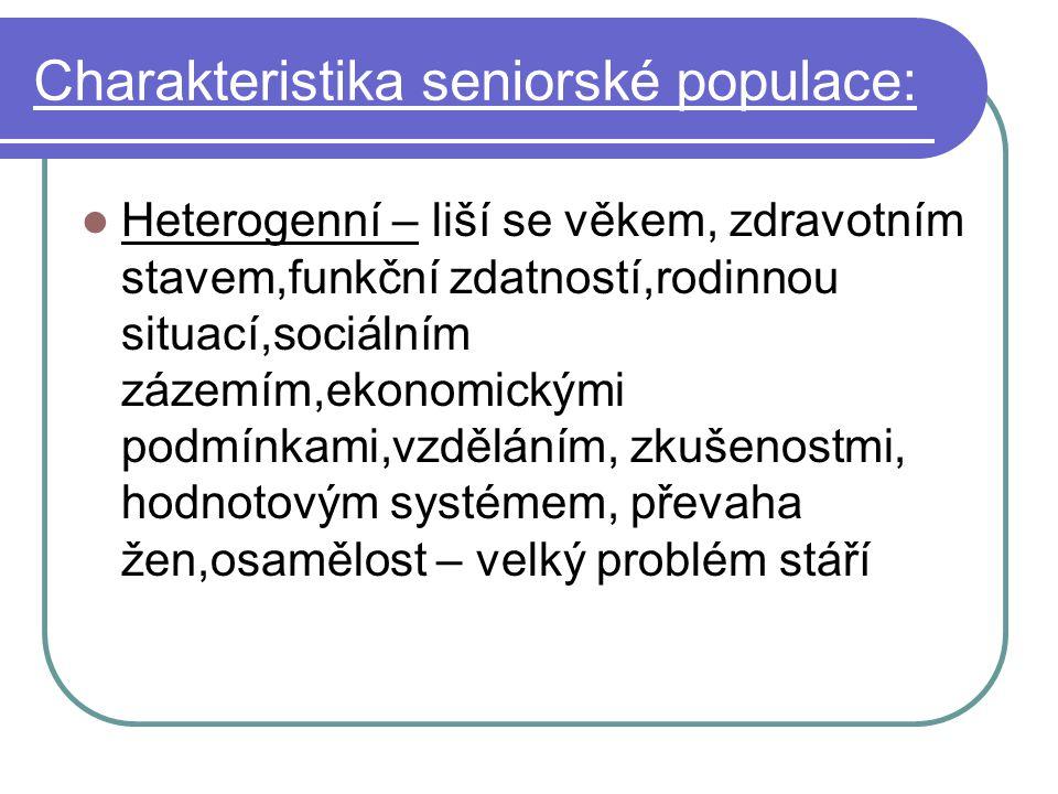 Charakteristika seniorské populace: Heterogenní – liší se věkem, zdravotním stavem,funkční zdatností,rodinnou situací,sociálním zázemím,ekonomickými p