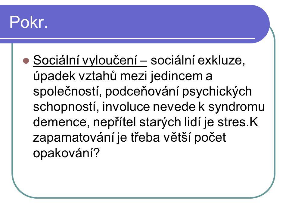 Pokr. Sociální vyloučení – sociální exkluze, úpadek vztahů mezi jedincem a společností, podceňování psychických schopností, involuce nevede k syndromu