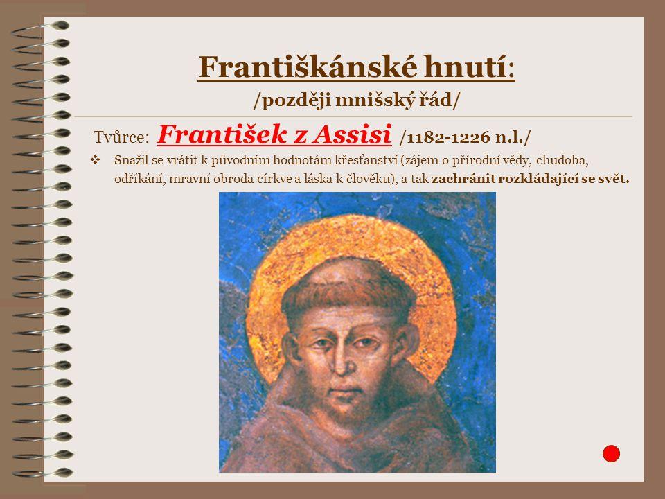 Tvůrce: František z Assisi /1182-1226 n.l./  Snažil se vrátit k původním hodnotám křesťanství (zájem o přírodní vědy, chudoba, odříkání, mravní obroda církve a láska k člověku), a tak zachránit rozkládající se svět.