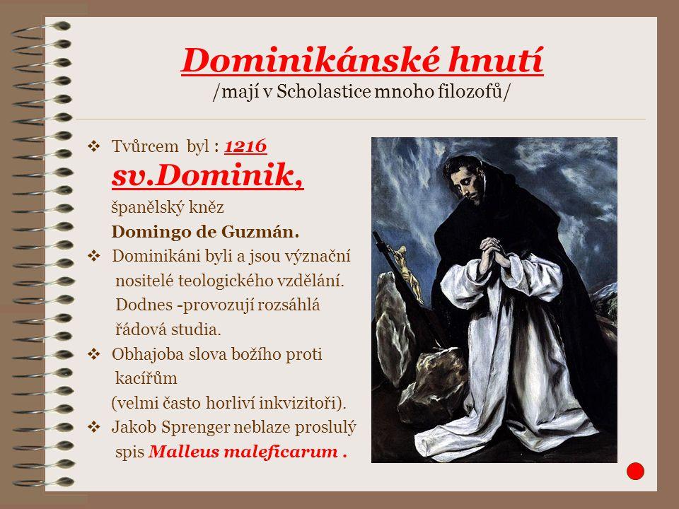 Dominikánské hnutí /mají v Scholastice mnoho filozofů/  Tvůrcem byl : 1216 sv.Dominik, španělský kněz Domingo de Guzmán.  Dominikáni byli a jsou výz