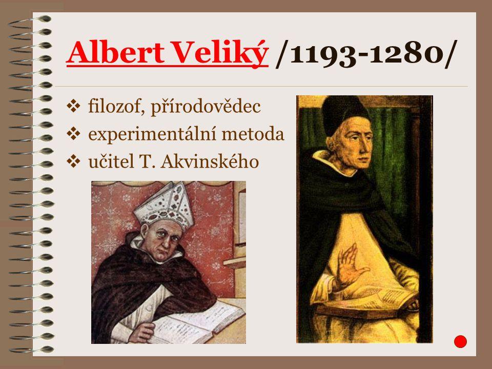 Albert Veliký /1193-1280/  filozof, přírodovědec  experimentální metoda  učitel T. Akvinského