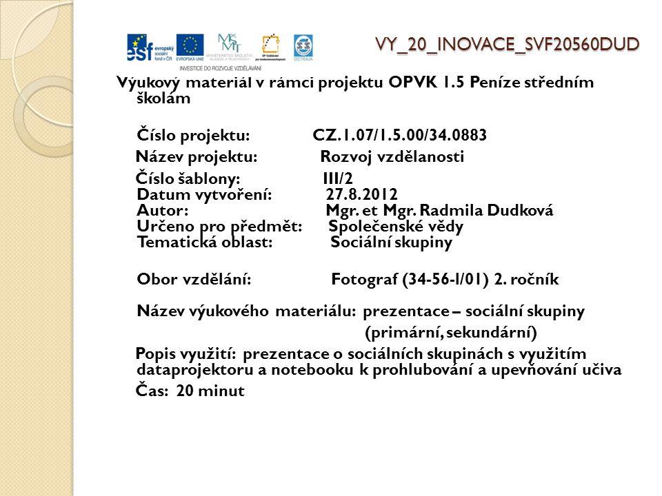 VY_20_INOVACE_SVF20560DUD Výukový materiál v rámci projektu OPVK 1.5 Peníze středním školám Číslo projektu: CZ.1.07/1.5.00/34.0883 Název projektu: Roz
