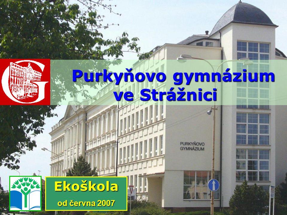 Purkyňovo gymnázium ve Strážnici Purkyňovo gymnázium ve Strážnici Ekoškola od června 2007