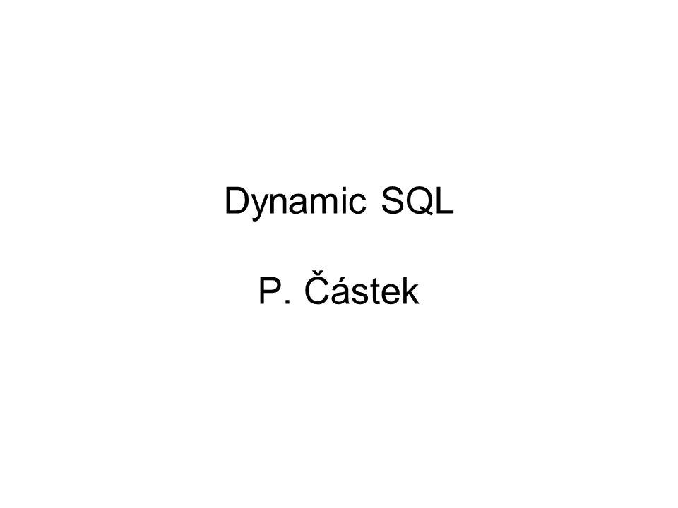 Dynamic SQL Embedded SQL je překládaný preprocesorem => za běhu nelze nechat uživatele rozhodovat o vzhledu samotných SQL příkazů Dynamic SQL je rozšíření jazyka Embedded SQL o dynamický (online) přístup Kde je možno Dynamic SQL využít.