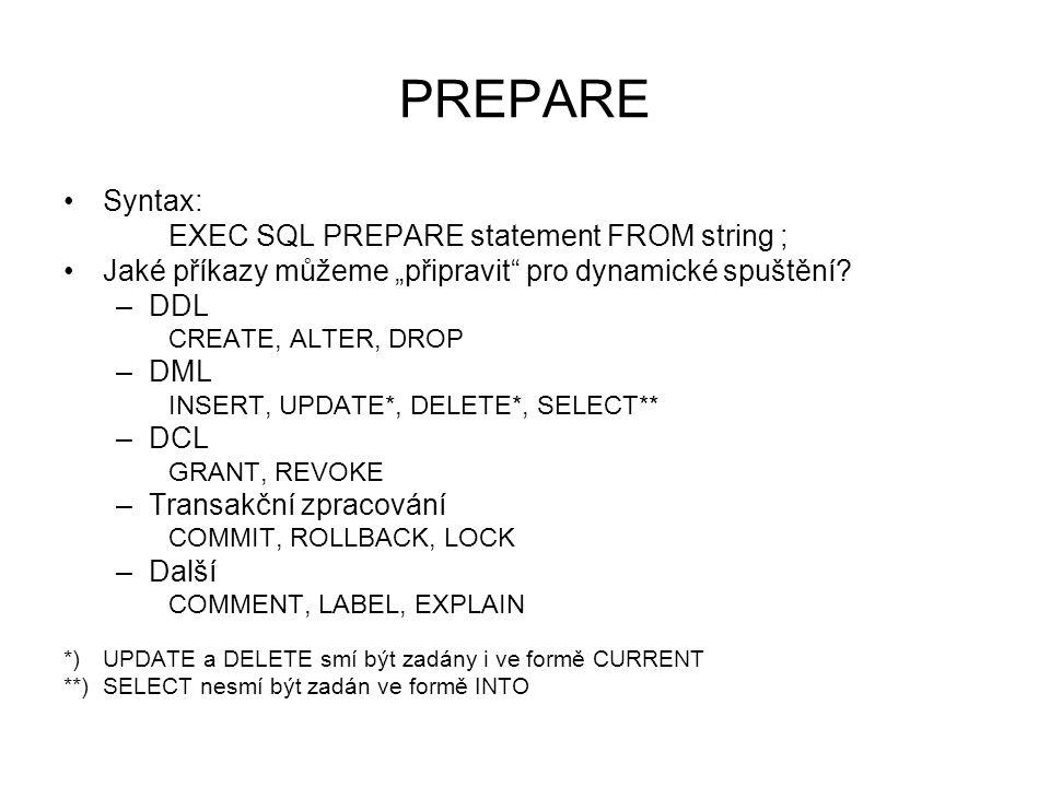 """PREPARE Syntax: EXEC SQL PREPARE statement FROM string ; Jaké příkazy můžeme """"připravit pro dynamické spuštění."""