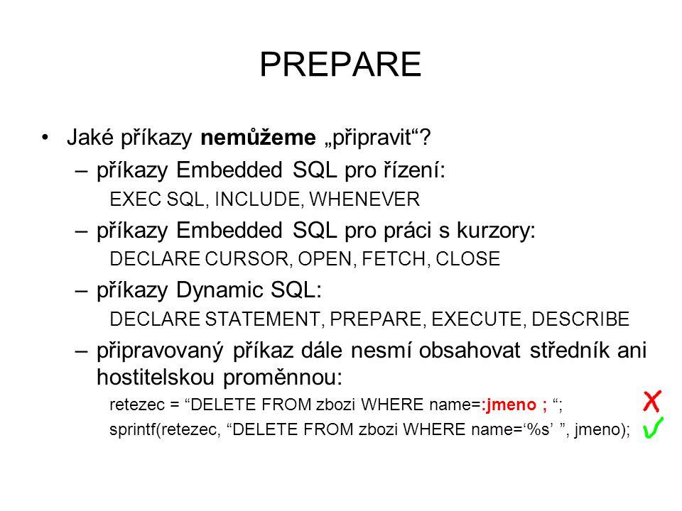 EXECUTE Syntax: EXEC SQL EXECUTE prikaz [ USING parametry ] ; Příklad EXECUTE USING: jmeno = hruska ; retezec = DELETE FROM zbozi WHERE name=.