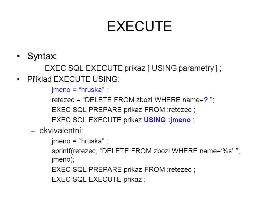 EXECUTE IMMEDIATE Syntax: EXEC SQL EXECUTE IMMEDIATE { :hostitelská_proměnná   řetězcová_proměnná }; EXECUTE IMMEDIATE je podporován jen v některých implementacích.