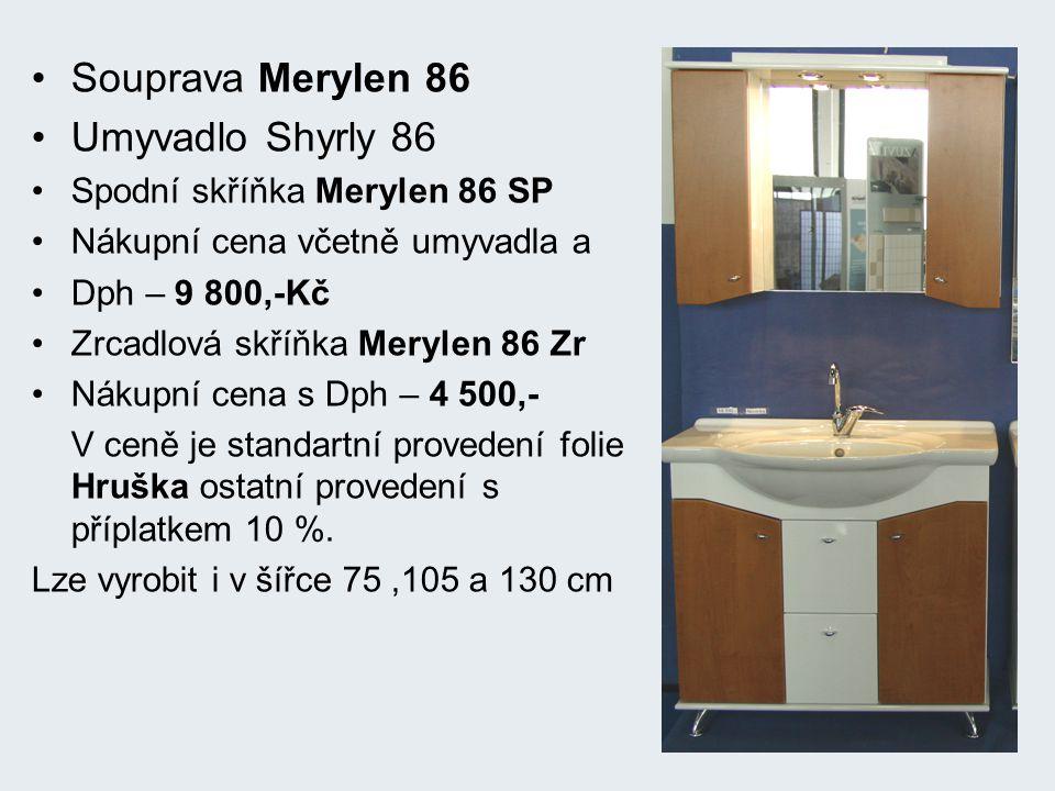 Souprava Merylen 86 Umyvadlo Shyrly 86 Spodní skříňka Merylen 86 SP Nákupní cena včetně umyvadla a Dph – 9 800,-Kč Zrcadlová skříňka Merylen 86 Zr Nákupní cena s Dph – 4 500,- V ceně je standartní provedení folie Hruška ostatní provedení s příplatkem 10 %.