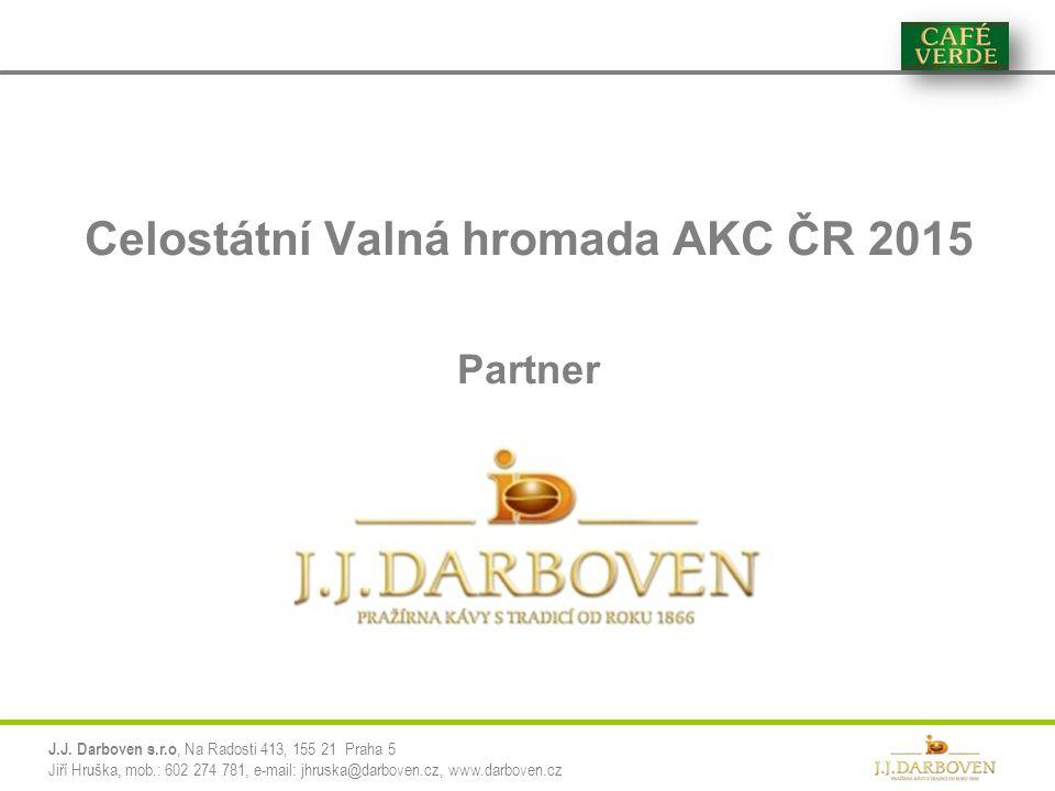 Celostátní Valná hromada AKC ČR 2015 Partner J.J. Darboven s.r.o, Na Radosti 413, 155 21 Praha 5 Jiří Hruška, mob.: 602 274 781, e-mail: jhruska@darbo