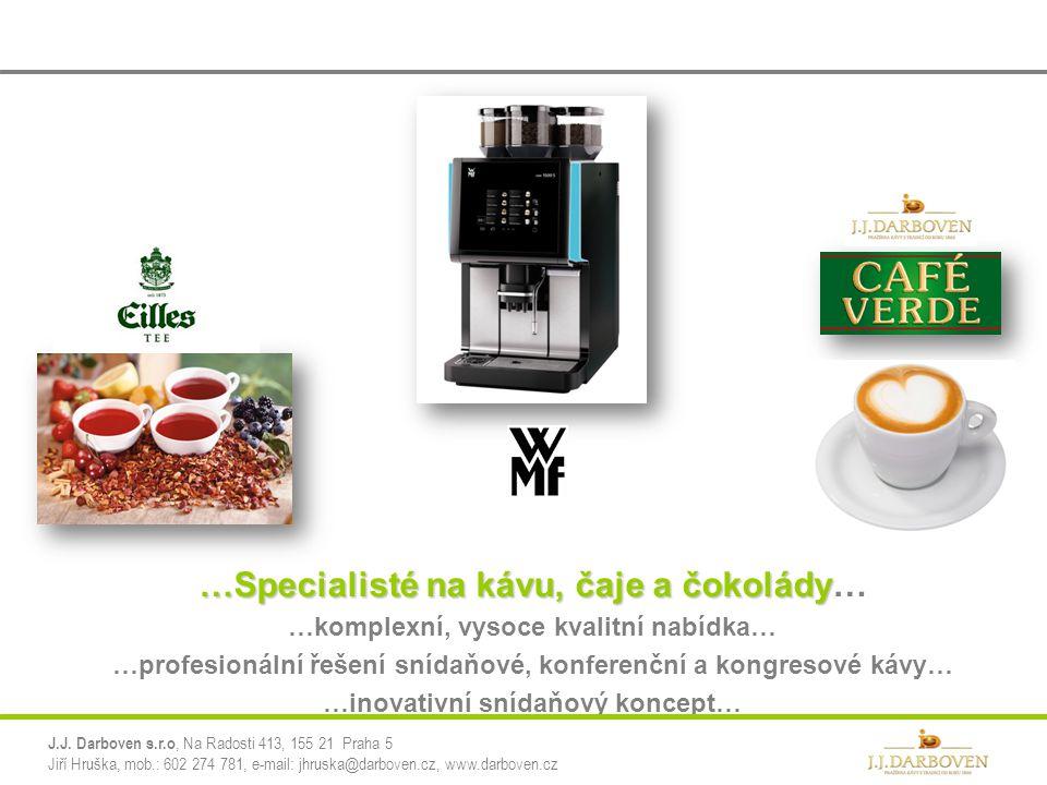 …Specialisté na kávu, čaje a čokolády …Specialisté na kávu, čaje a čokolády… …komplexní, vysoce kvalitní nabídka… …profesionální řešení snídaňové, kon