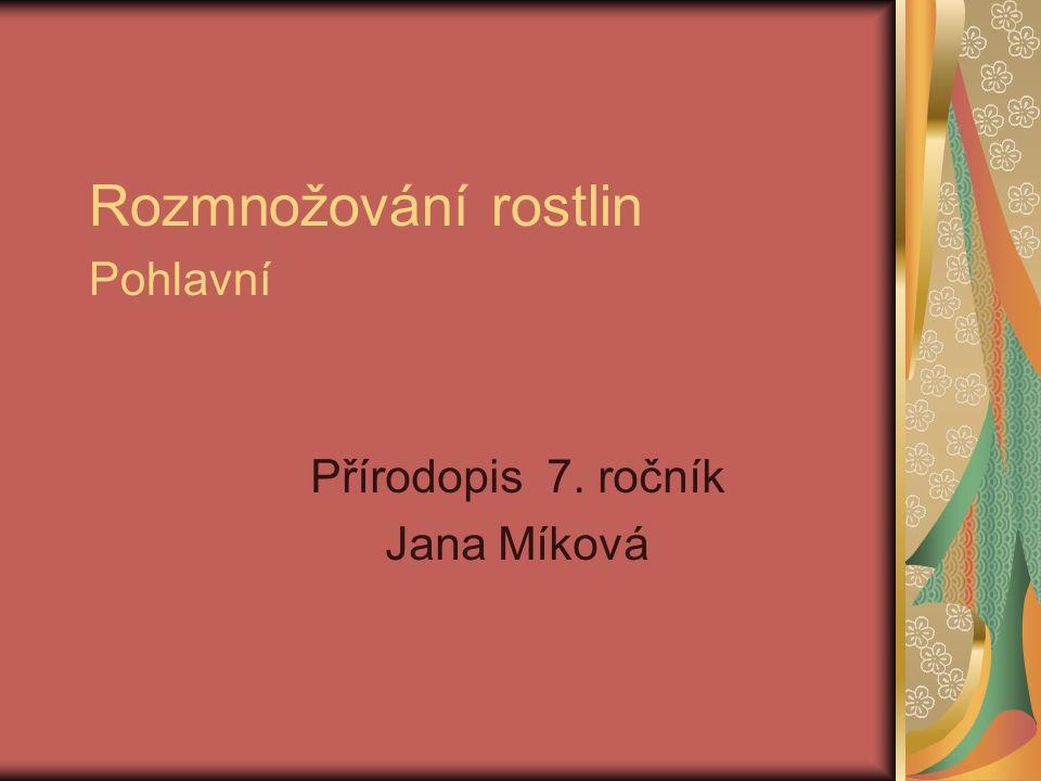 Rozmnožování rostlin Pohlavní Přírodopis 7. ročník Jana Míková