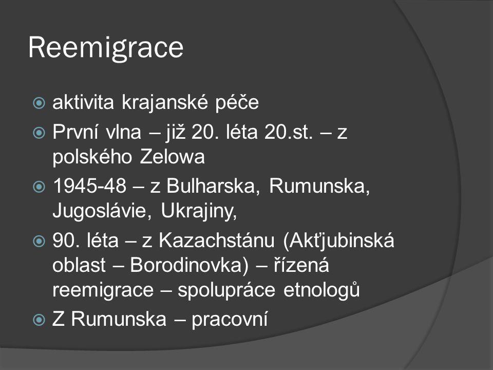 Reemigrace  aktivita krajanské péče  První vlna – již 20. léta 20.st. – z polského Zelowa  1945-48 – z Bulharska, Rumunska, Jugoslávie, Ukrajiny, 
