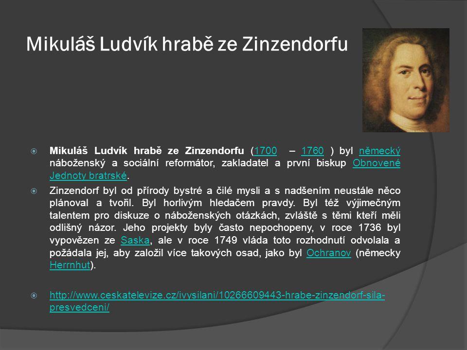 Mikuláš Ludvík hrabě ze Zinzendorfu  Mikuláš Ludvík hrabě ze Zinzendorfu (1700 – 1760 ) byl německý náboženský a sociální reformátor, zakladatel a pr