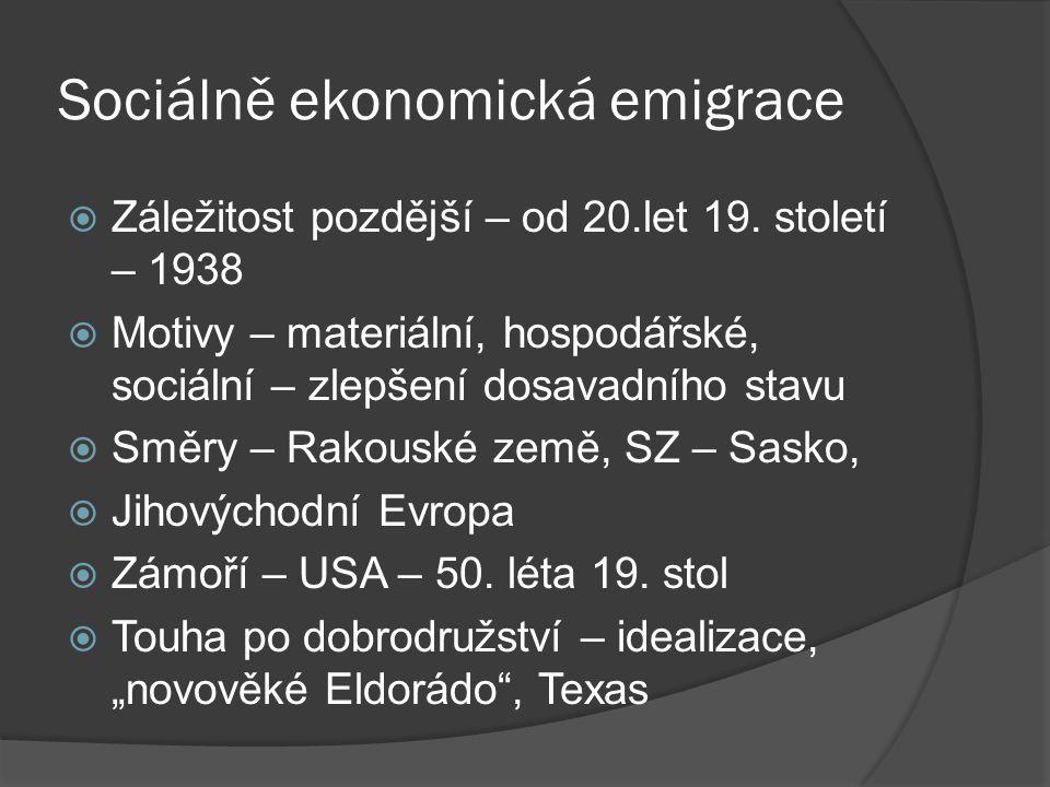 Sociálně ekonomická emigrace  Záležitost pozdější – od 20.let 19. století – 1938  Motivy – materiální, hospodářské, sociální – zlepšení dosavadního