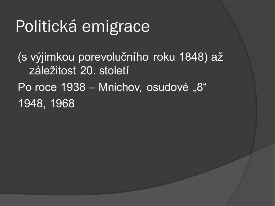 """Politická emigrace (s výjimkou porevolučního roku 1848) až záležitost 20. století Po roce 1938 – Mnichov, osudové """"8"""" 1948, 1968"""