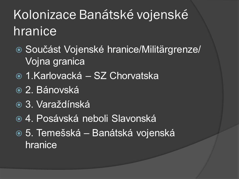 Kolonizace Banátské vojenské hranice  Součást Vojenské hranice/Militärgrenze/ Vojna granica  1.Karlovacká – SZ Chorvatska  2. Bánovská  3. Varaždí