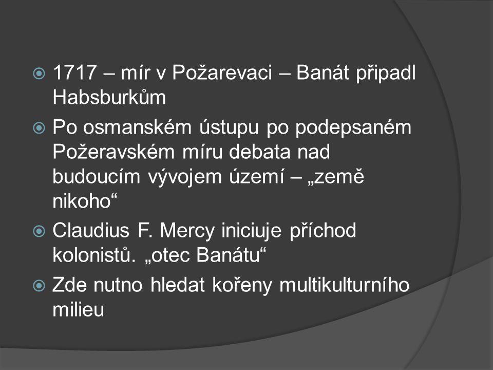 """ 1717 – mír v Požarevaci – Banát připadl Habsburkům  Po osmanském ústupu po podepsaném Požeravském míru debata nad budoucím vývojem území – """"země nikoho  Claudius F."""