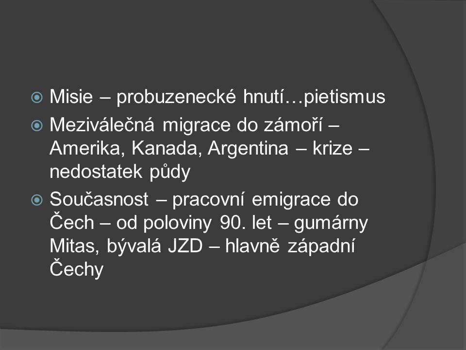  Misie – probuzenecké hnutí…pietismus  Meziválečná migrace do zámoří – Amerika, Kanada, Argentina – krize – nedostatek půdy  Současnost – pracovní