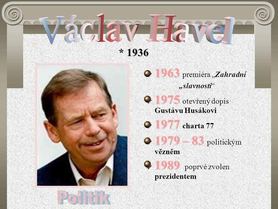 """* 1936 1963 1963 premiéra """"Zahradní """"slavnosti"""" 1975 1975 otevřený dopis Gustávu Husákovi 1977 1977 charta 77 1979 – 83 1979 – 83 politickým vězněm 19"""