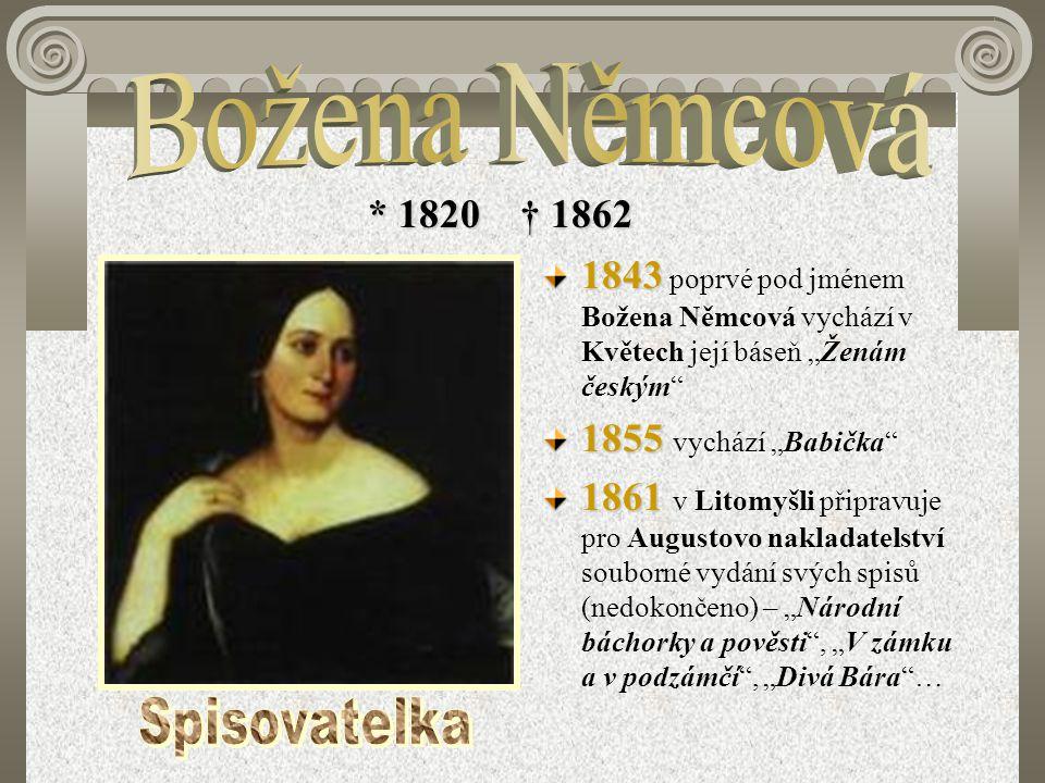 """1843 1843 poprvé pod jménem Božena Němcová vychází v Květech její báseň """"Ženám českým"""" 1855 1855 vychází """"Babička"""" 1861 1861 v Litomyšli připravuje pr"""