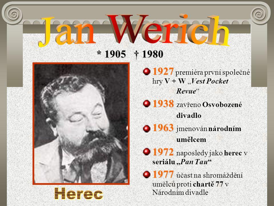 """* 1905 † 1980 1927 1927 premiéra první společné hry V + W """"Vest Pocket Revue"""" 1938 1938 zavřeno Osvobozené divadlo 1963 1963 jmenován národním umělcem"""