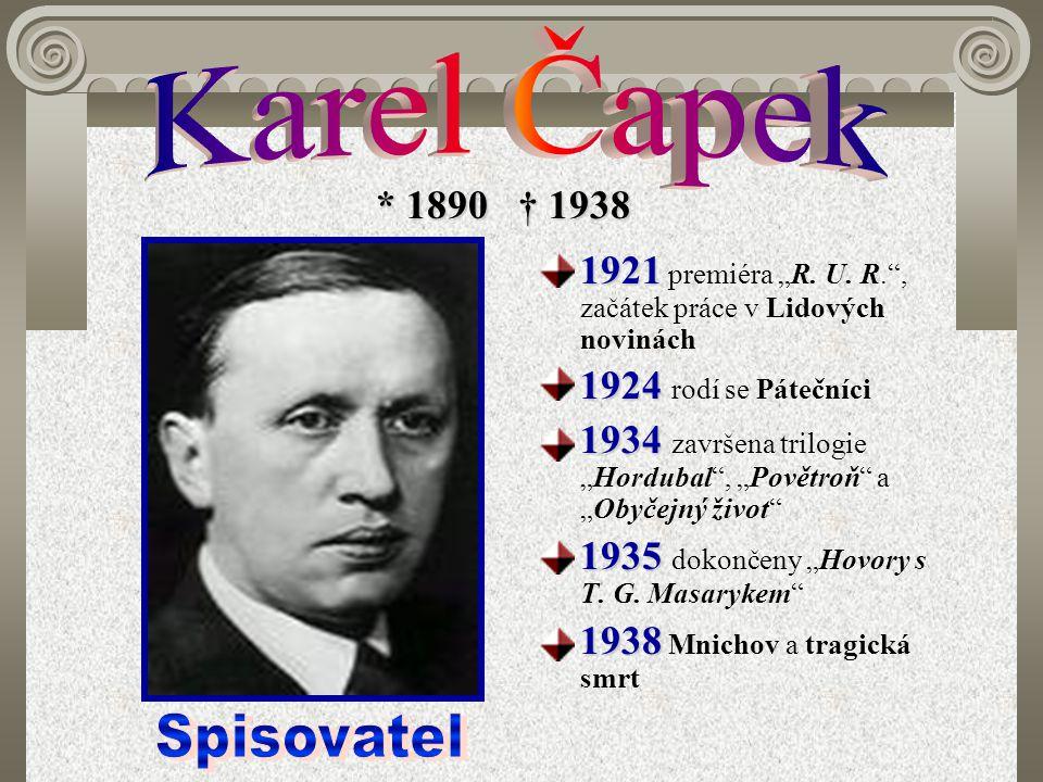"""* 1890 † 1938 1921 1921 premiéra """"R. U. R."""", začátek práce v Lidových novinách 1924 1924 rodí se Pátečníci 1934 1934 završena trilogie """"Hordubal"""", """"Po"""