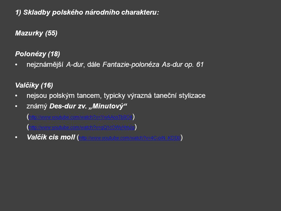 1) Skladby polského národního charakteru: Mazurky (55) Polonézy (18) nejznámější A-dur, dále Fantazie-polonéza As-dur op. 61 Valčíky (16) nejsou polsk