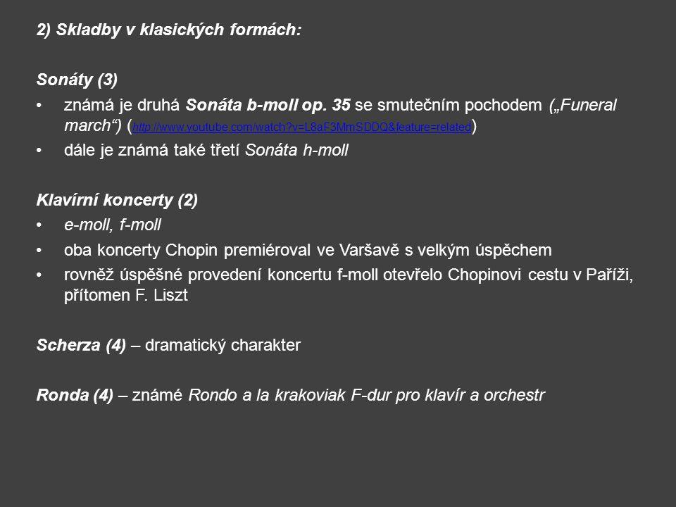 """2) Skladby v klasických formách: Sonáty (3) známá je druhá Sonáta b-moll op. 35 se smutečním pochodem (""""Funeral march"""") ( http://www.youtube.com/watch"""