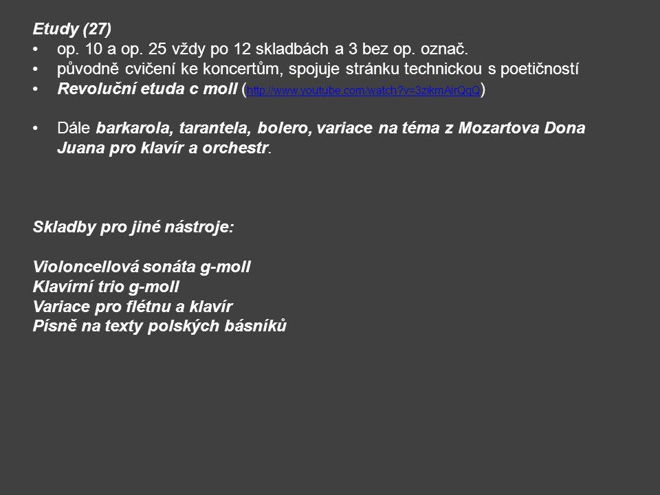 Etudy (27) op. 10 a op. 25 vždy po 12 skladbách a 3 bez op. označ. původně cvičení ke koncertům, spojuje stránku technickou s poetičností Revoluční et